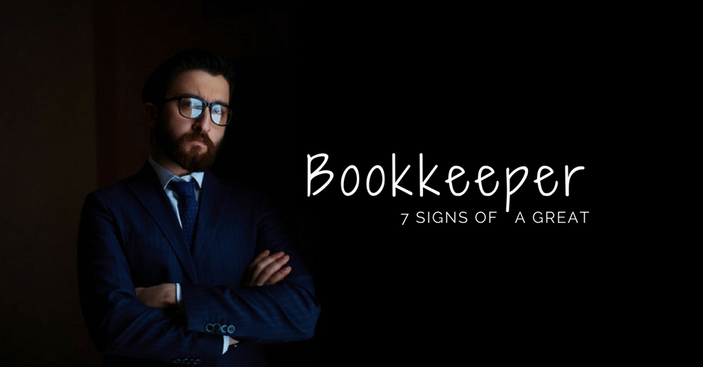 Bookkeeping - 7 Signs of a Great Bookkeeper