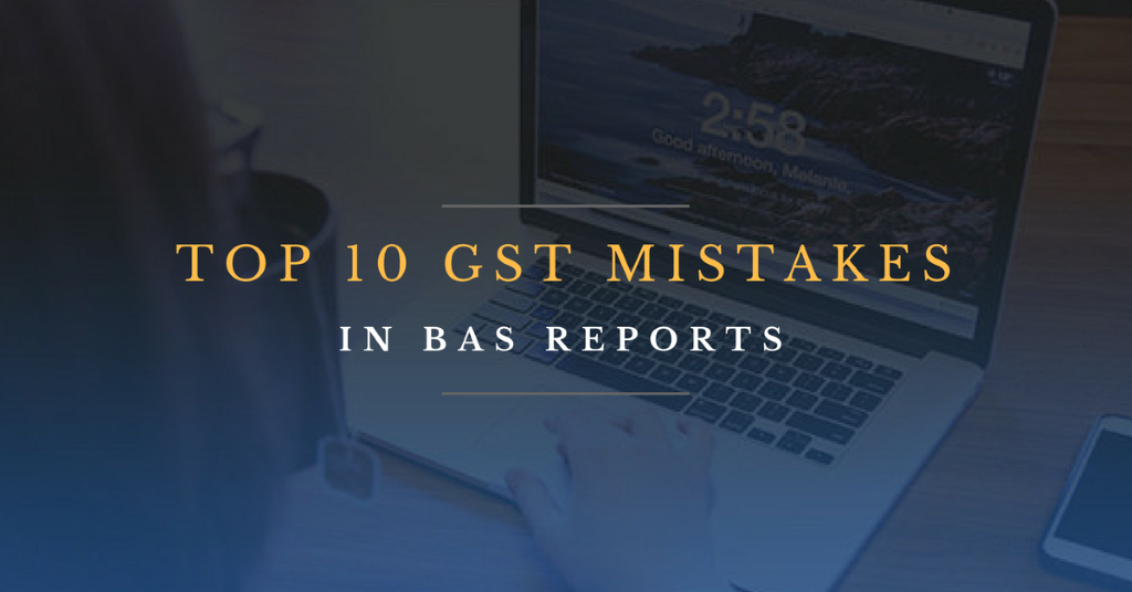 Bookkeeping - Top 10 GST mistakes in BAS reports